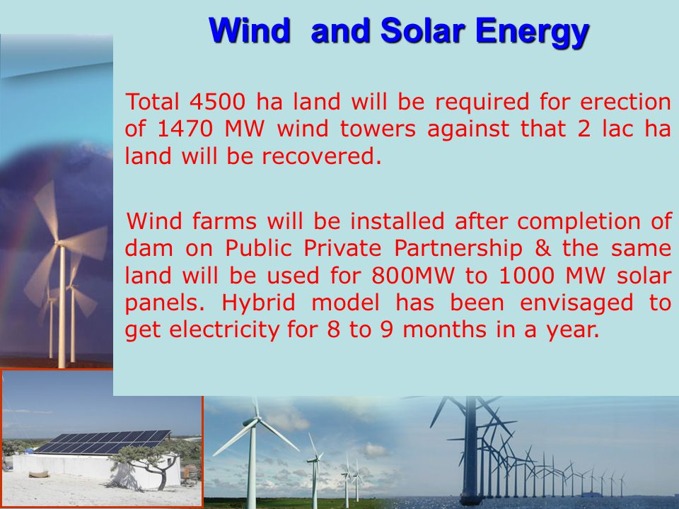 Wind and Solar Energy Total 4500 ha land will be required for erection of 1470 MW wind towers against that 2 lac ha land will be recovered.