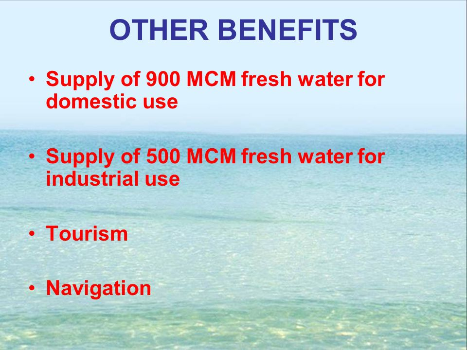 OTHER BENEFITS Supply of 900 MCM fresh water for domestic use