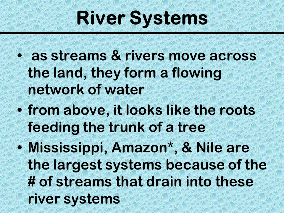 River Systems as streams & rivers move across the land, they form a flowing network of water.