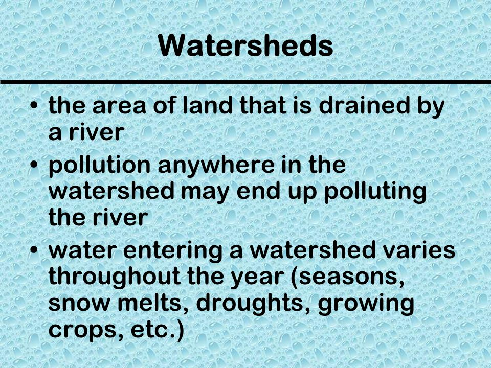 Watersheds the area of land that is drained by a river