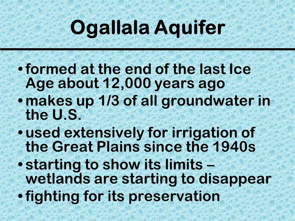 Ogallala Aquifer formed at the end of the last Ice Age about 12,000 years ago. makes up 1/3 of all groundwater in the U.S.