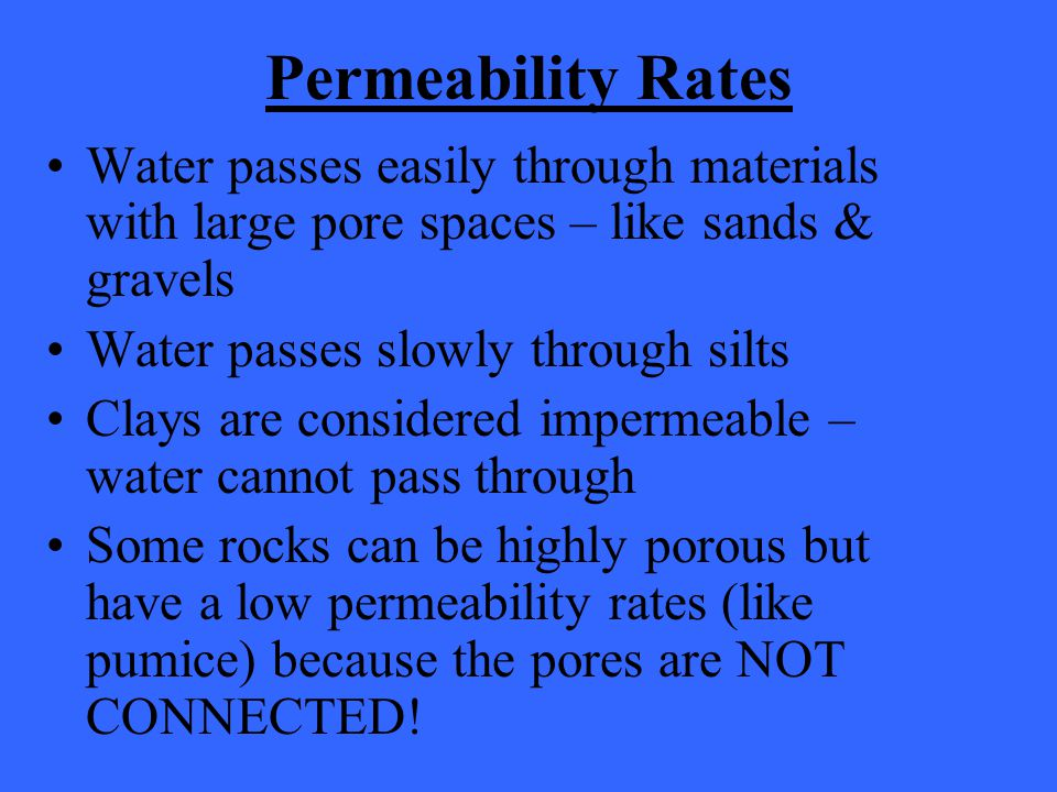 Permeability Rates Water passes easily through materials with large pore spaces – like sands & gravels.