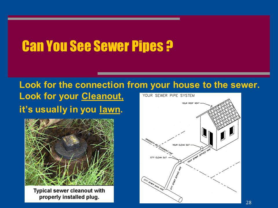 Can You See Sewer Pipes Look for the connection from your house to the sewer. Look for your Cleanout,