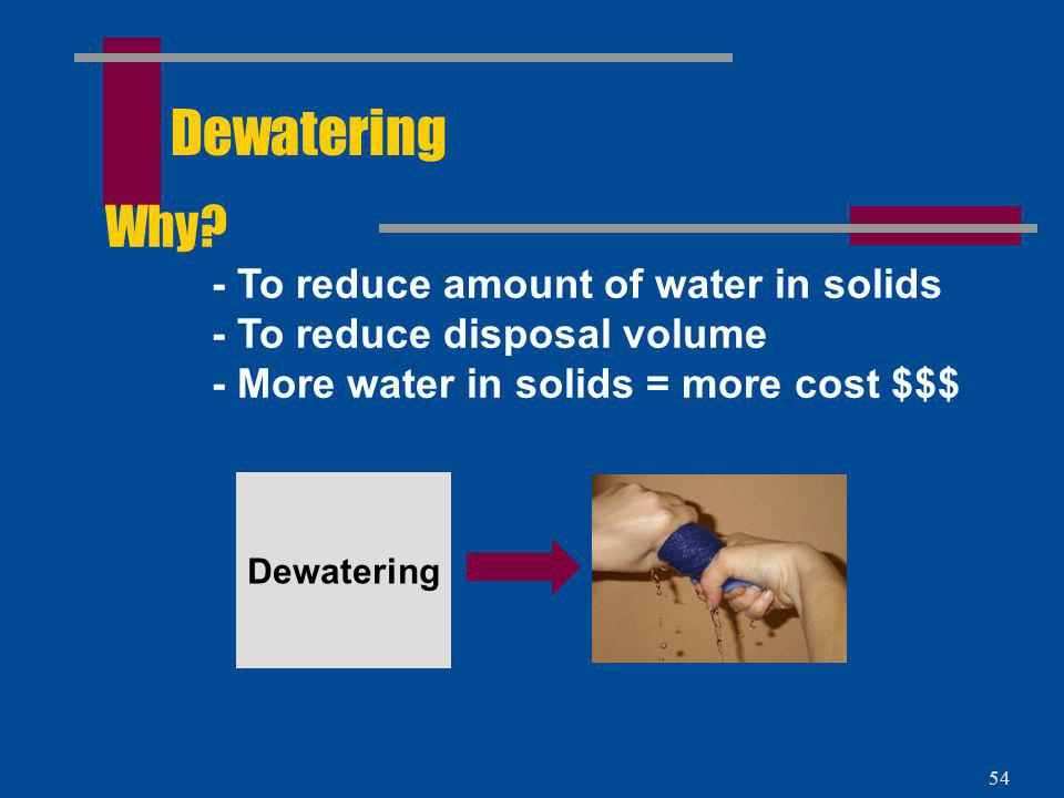 Dewatering Why - To reduce amount of water in solids