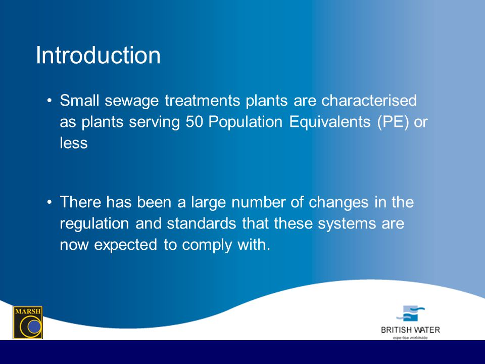 Introduction Small sewage treatments plants are characterised as plants serving 50 Population Equivalents (PE) or less.