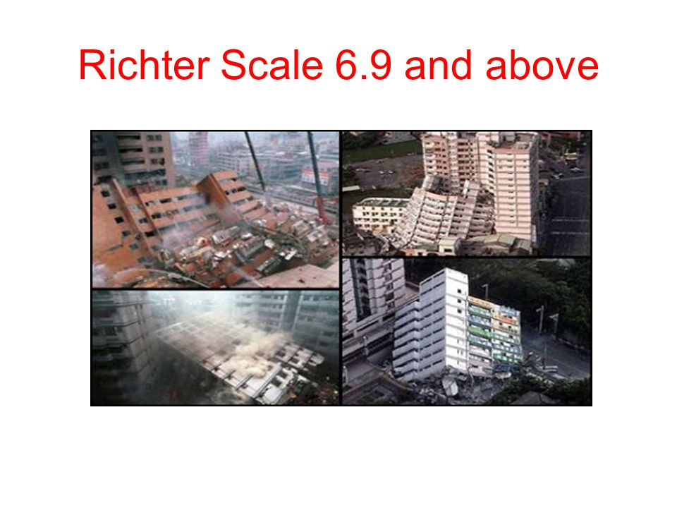 Richter Scale 6.9 and above