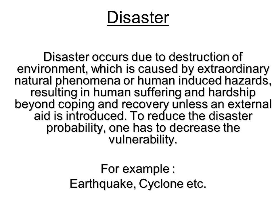 Earthquake, Cyclone etc.
