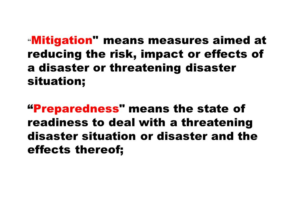 Mitigation means measures aimed at reducing the risk, impact or effects of a disaster or threatening disaster situation;