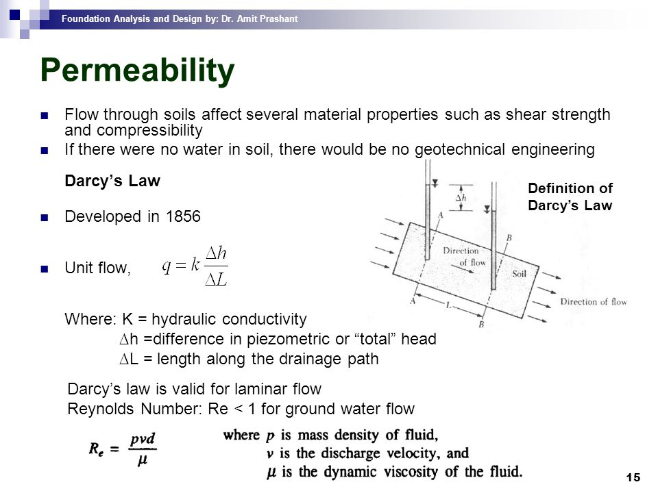 Permeability Flow through soils affect several material properties such as shear strength and compressibility.