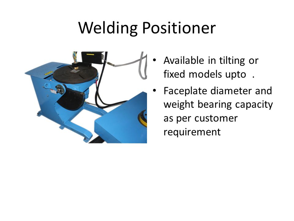 Welding Positioner Available in tilting or fixed models upto .