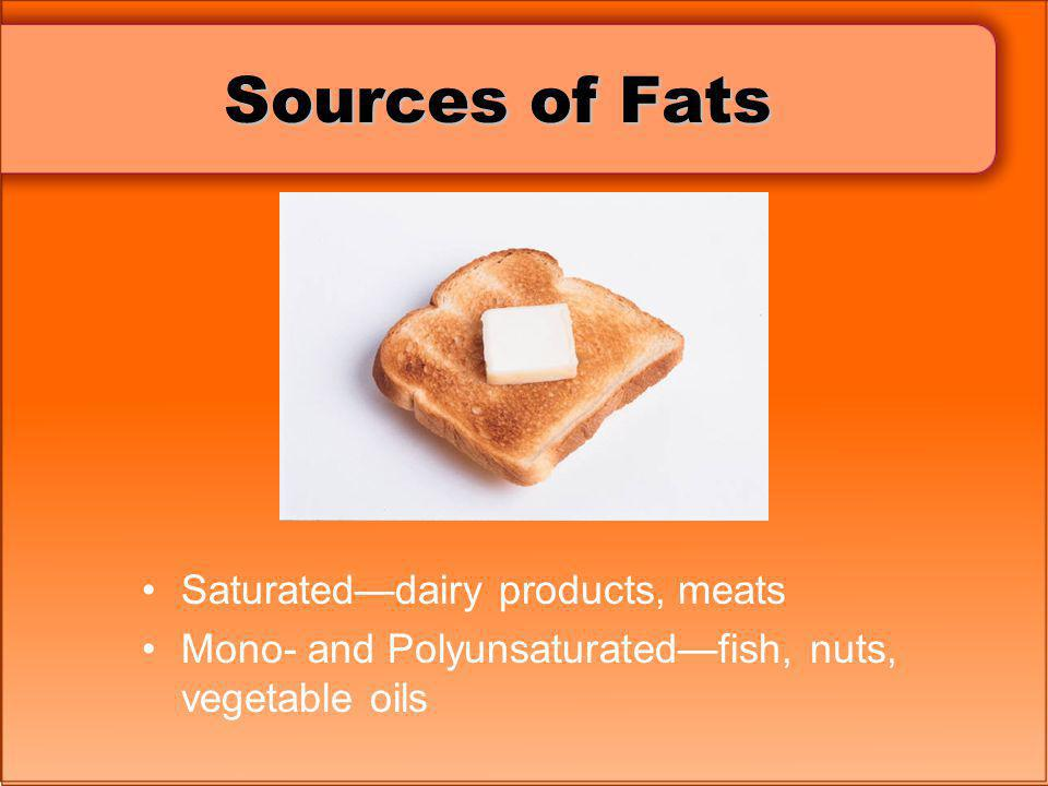 Sources of Fats Saturated—dairy products, meats
