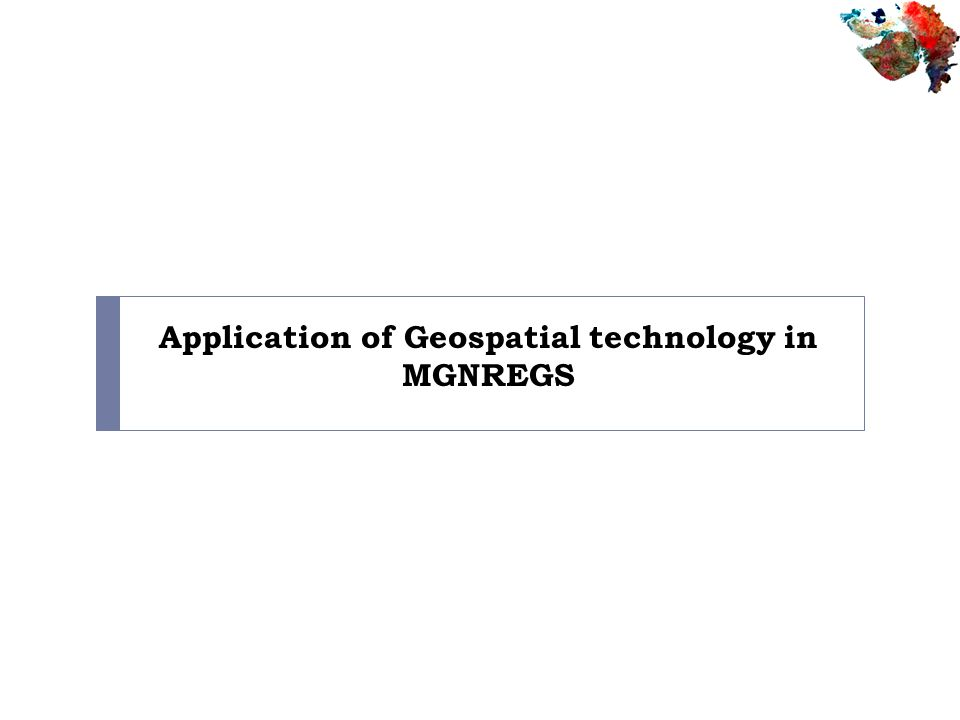 Application of Geospatial technology in MGNREGS