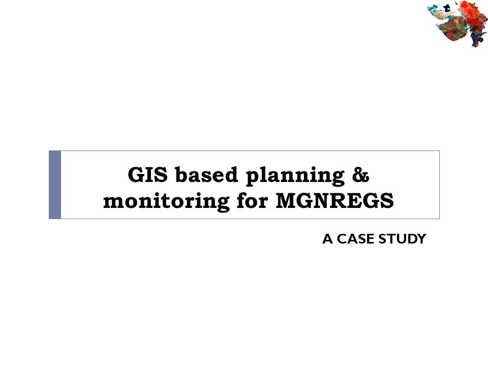 GIS based planning & monitoring for MGNREGS