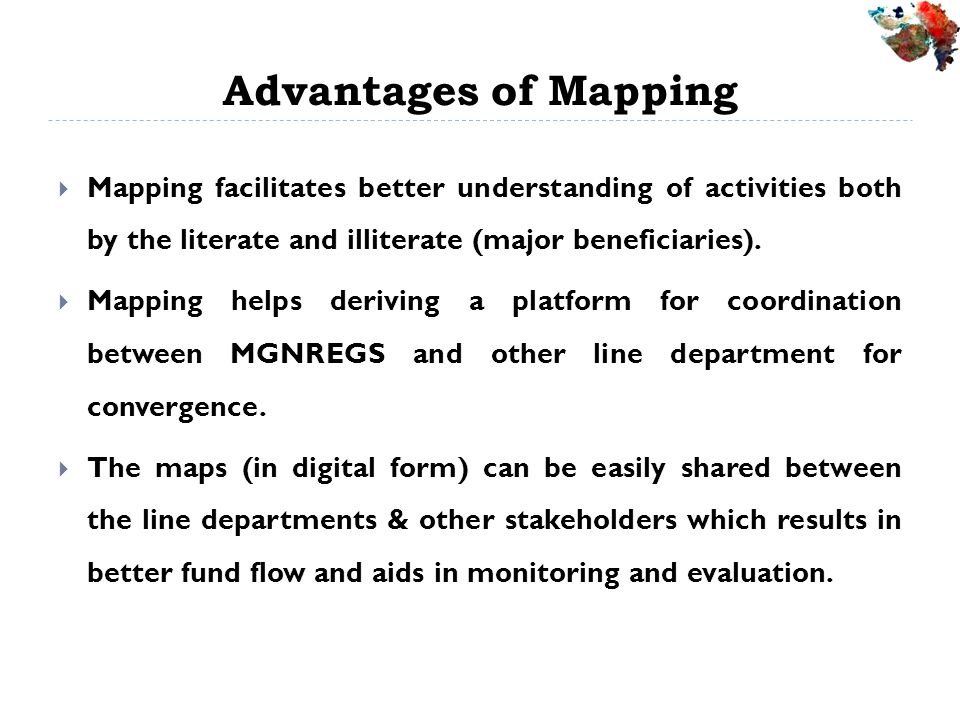 Advantages of Mapping Mapping facilitates better understanding of activities both by the literate and illiterate (major beneficiaries).