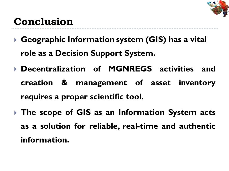 Conclusion Geographic Information system (GIS) has a vital role as a Decision Support System.