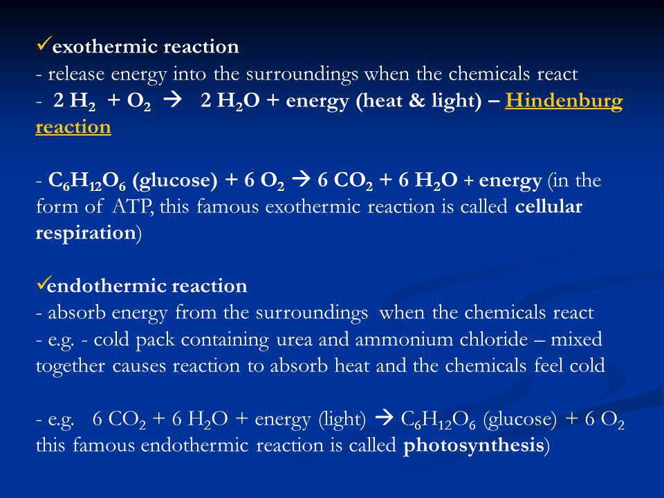 exothermic reaction - release energy into the surroundings when the chemicals react.