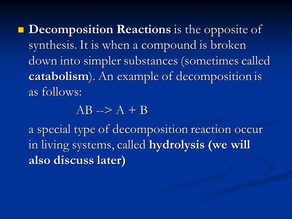 Decomposition Reactions is the opposite of synthesis