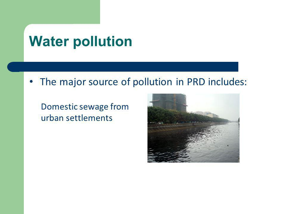 Water pollution The major source of pollution in PRD includes: