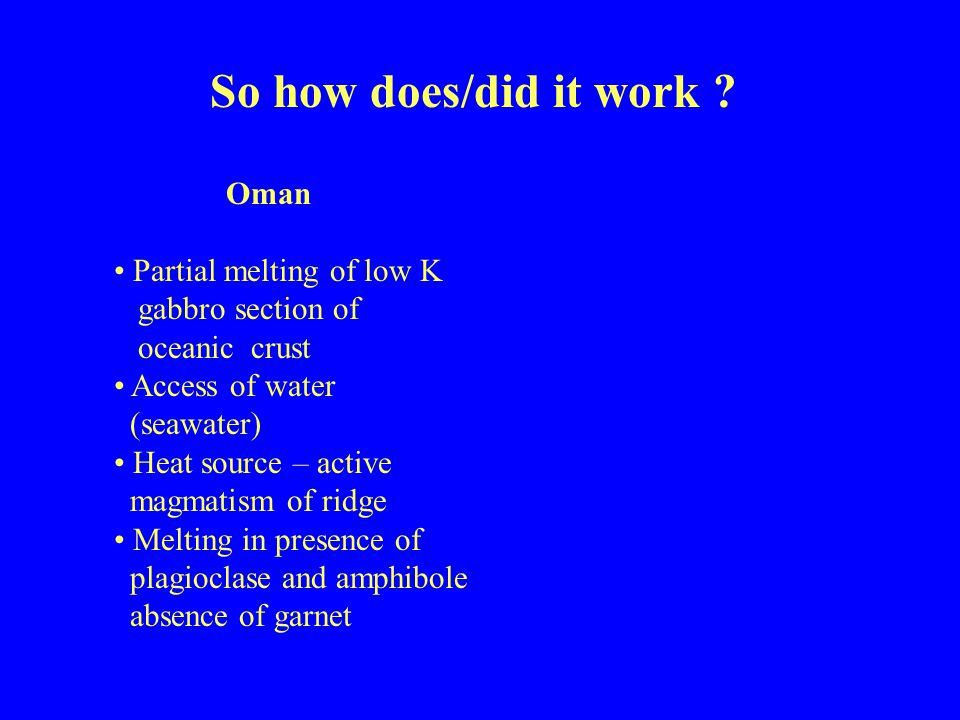 So how does/did it work Oman Partial melting of low K