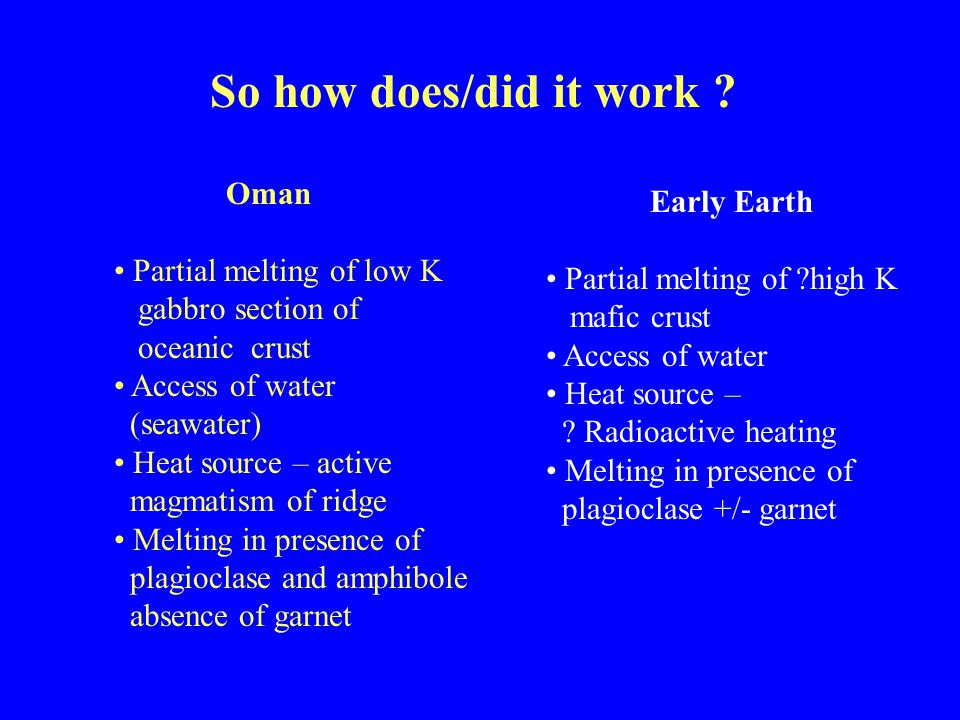 So how does/did it work Oman Early Earth Partial melting of low K