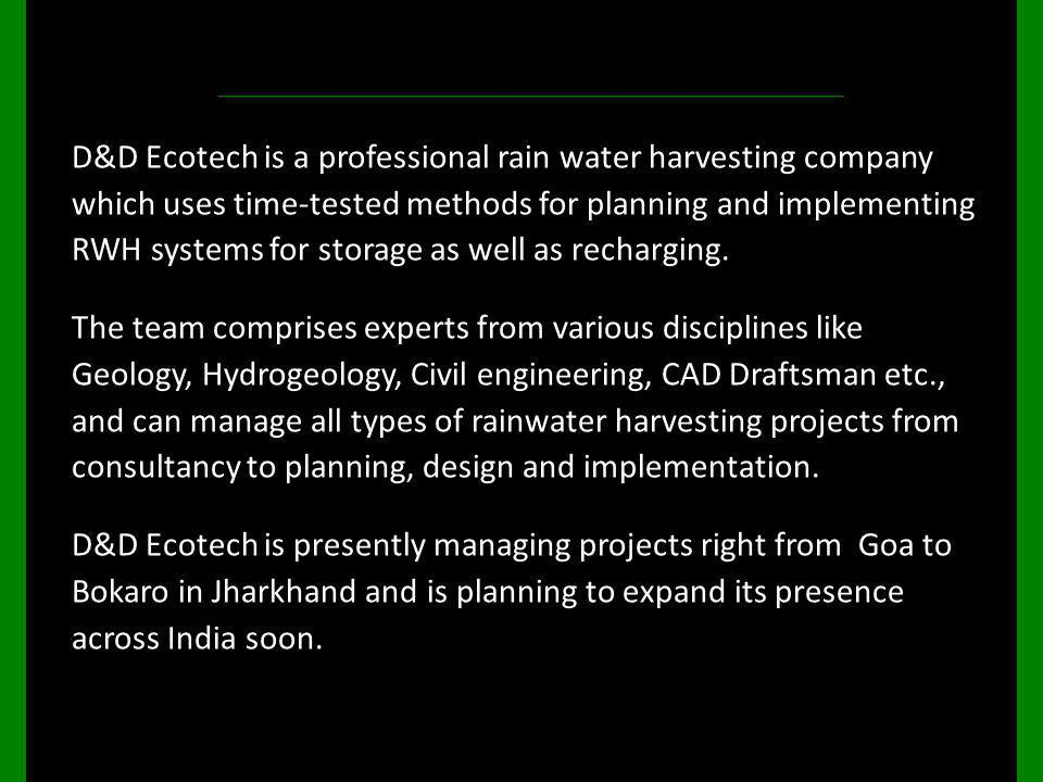 D&D Ecotech is a professional rain water harvesting company which uses time-tested methods for planning and implementing RWH systems for storage as well as recharging.