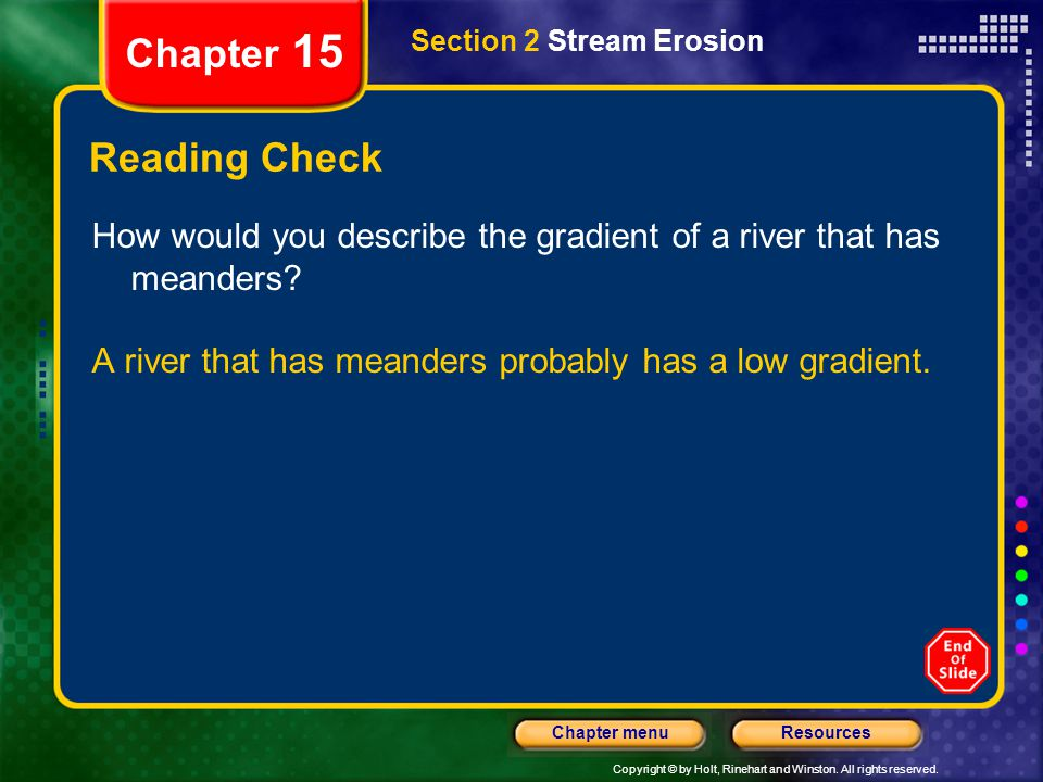 Chapter 15 Section 2 Stream Erosion. Reading Check. How would you describe the gradient of a river that has meanders