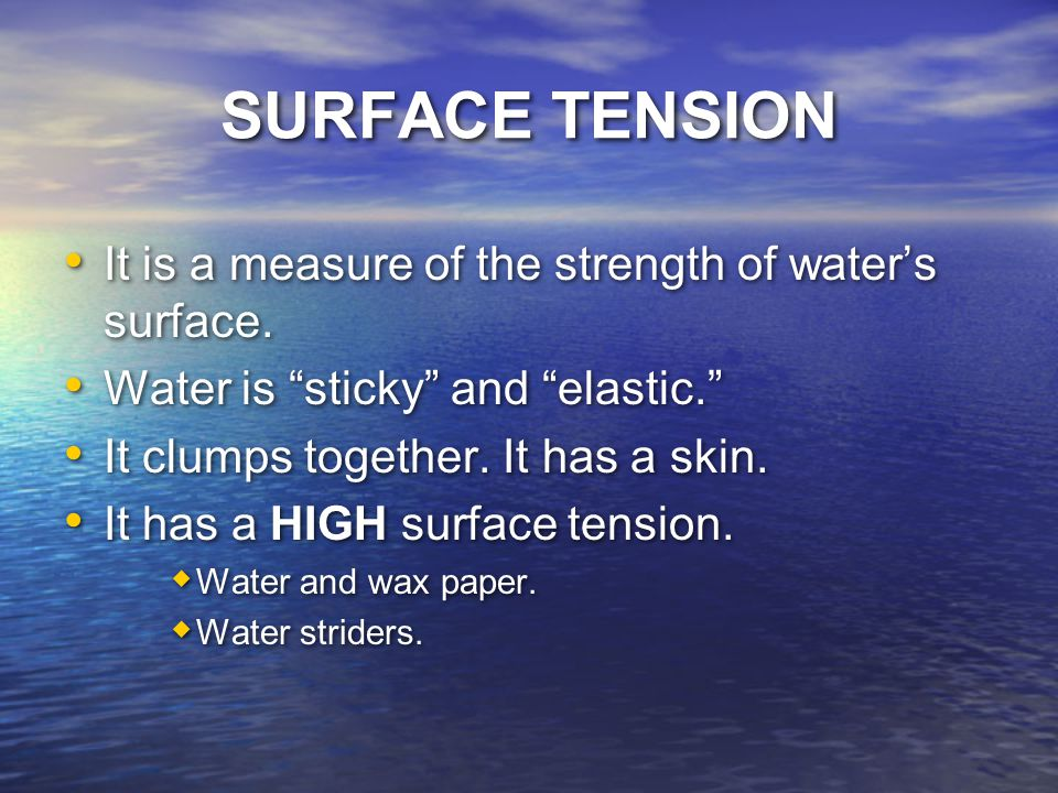 SURFACE TENSION It is a measure of the strength of water's surface.
