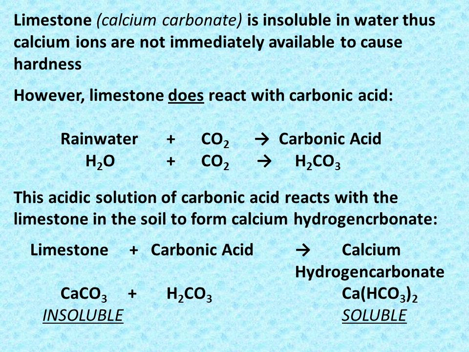 Limestone (calcium carbonate) is insoluble in water thus calcium ions are not immediately available to cause hardness