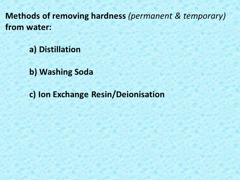Methods of removing hardness (permanent & temporary) from water: