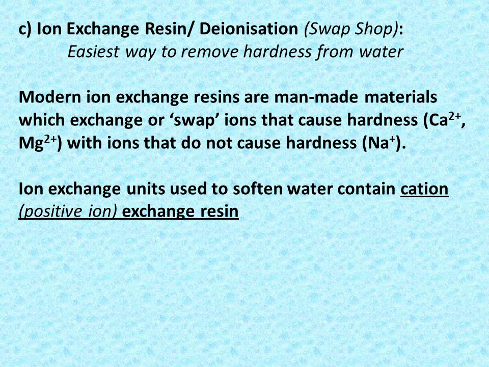 c) Ion Exchange Resin/ Deionisation (Swap Shop):