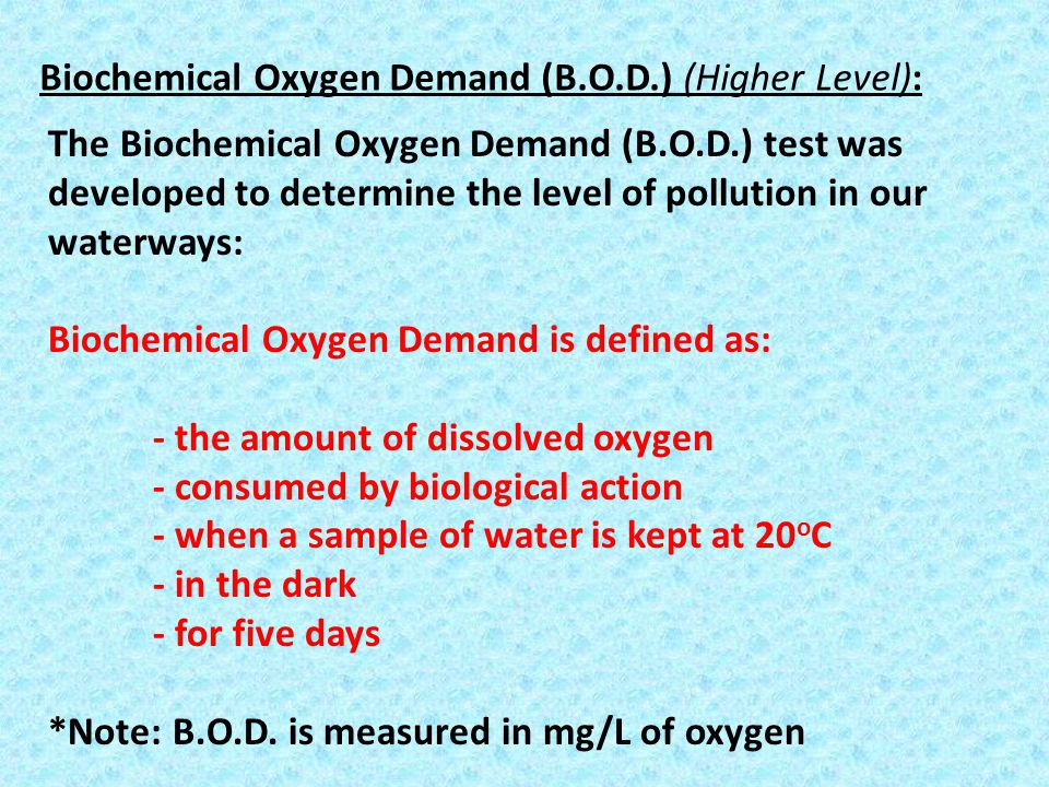 Biochemical Oxygen Demand (B.O.D.) (Higher Level):