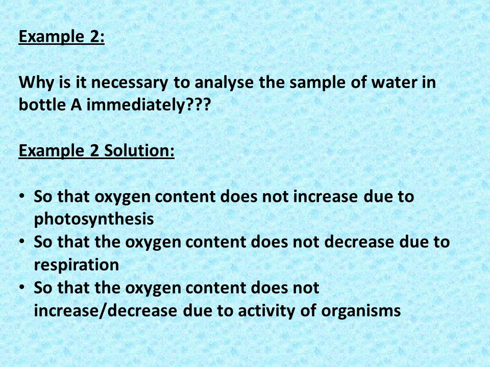 Example 2: Why is it necessary to analyse the sample of water in bottle A immediately Example 2 Solution: