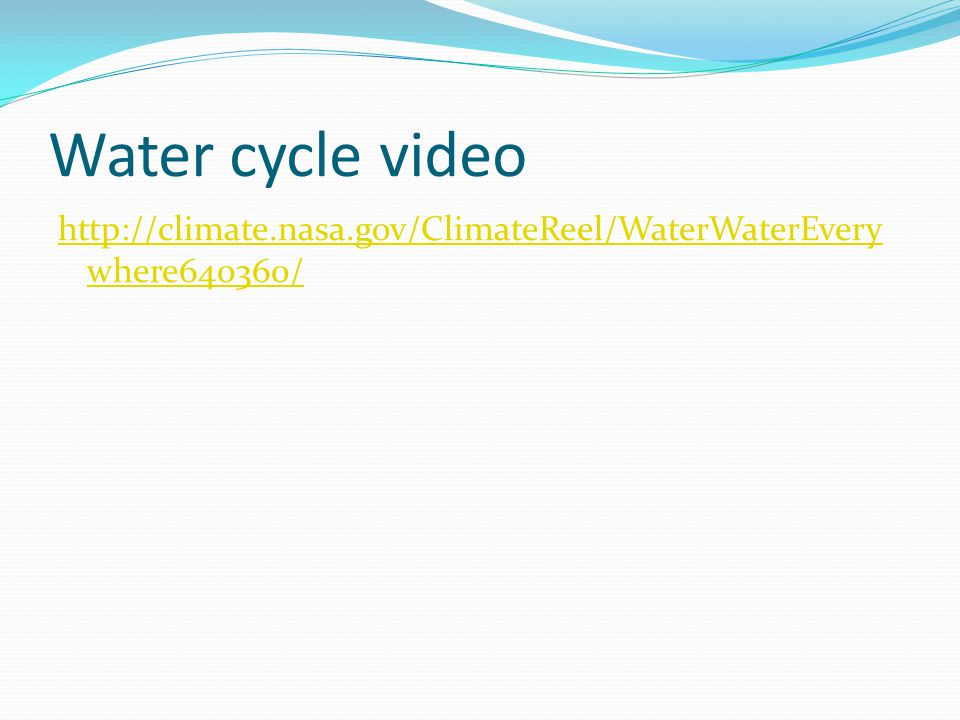 Water cycle video http://climate.nasa.gov/ClimateReel/WaterWaterEverywhere640360/
