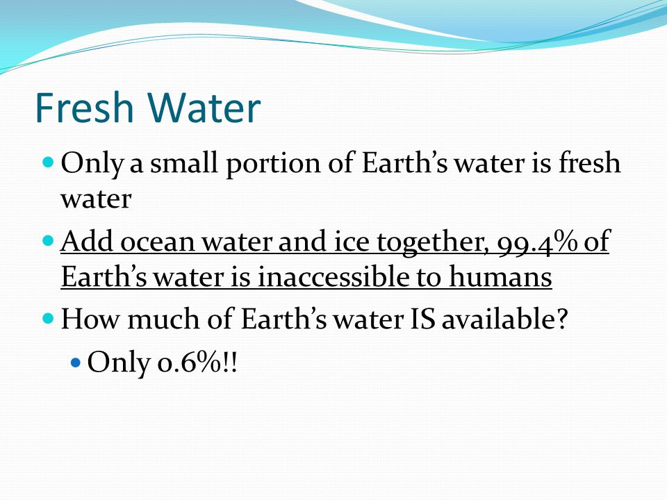 Fresh Water Only a small portion of Earth's water is fresh water