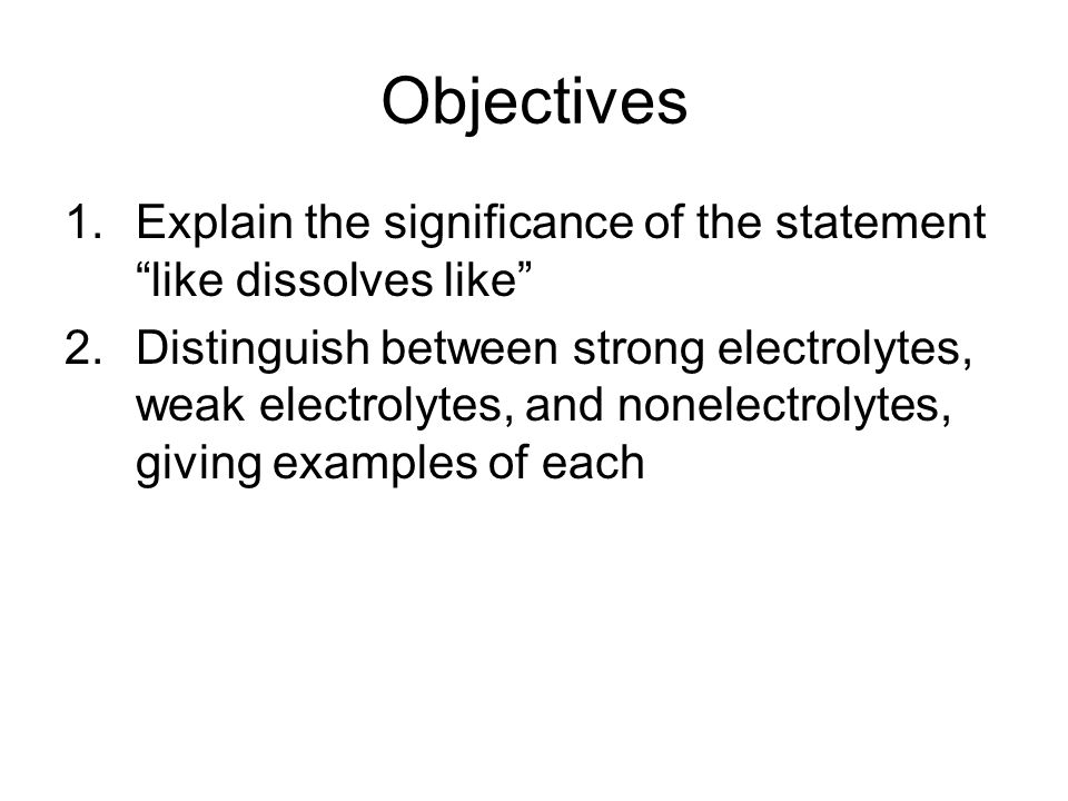 Objectives Explain the significance of the statement like dissolves like