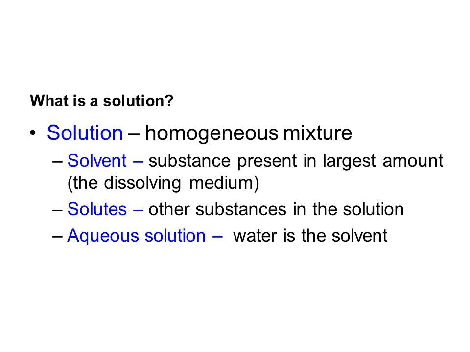 Solution – homogeneous mixture