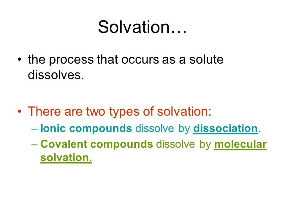 Solvation… the process that occurs as a solute dissolves.