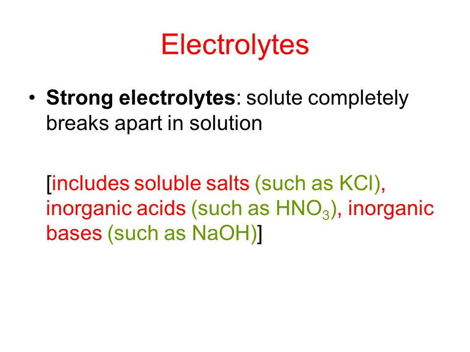 Electrolytes Strong electrolytes: solute completely breaks apart in solution.