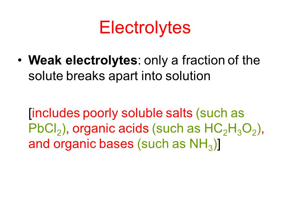 Electrolytes Weak electrolytes: only a fraction of the solute breaks apart into solution.