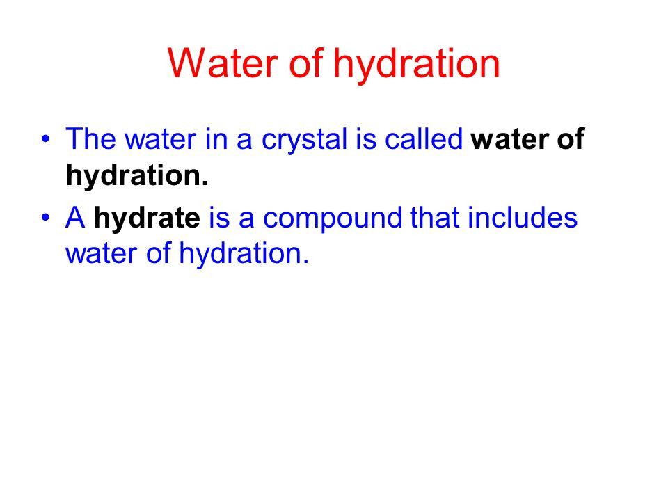 Water of hydration The water in a crystal is called water of hydration.