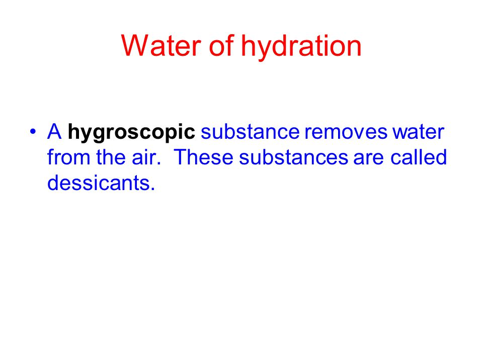 Water of hydration A hygroscopic substance removes water from the air.