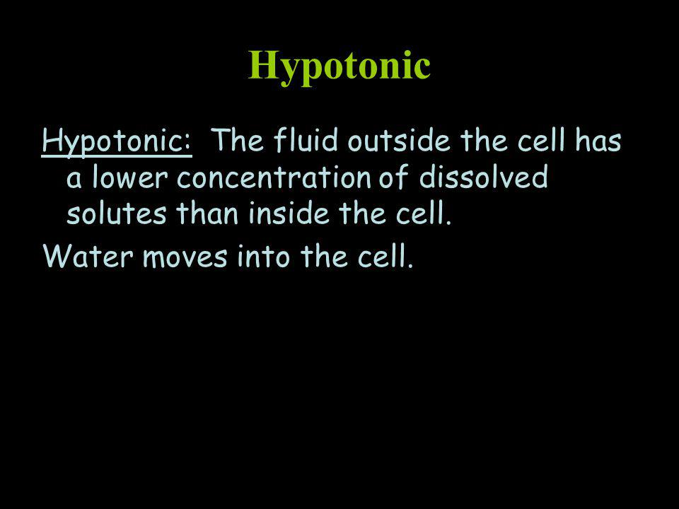 Hypotonic Hypotonic: The fluid outside the cell has a lower concentration of dissolved solutes than inside the cell.