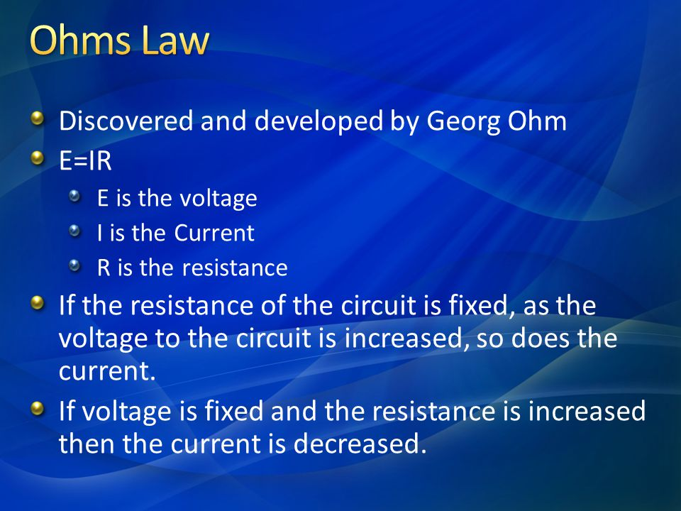 Ohms Law Discovered and developed by Georg Ohm E=IR