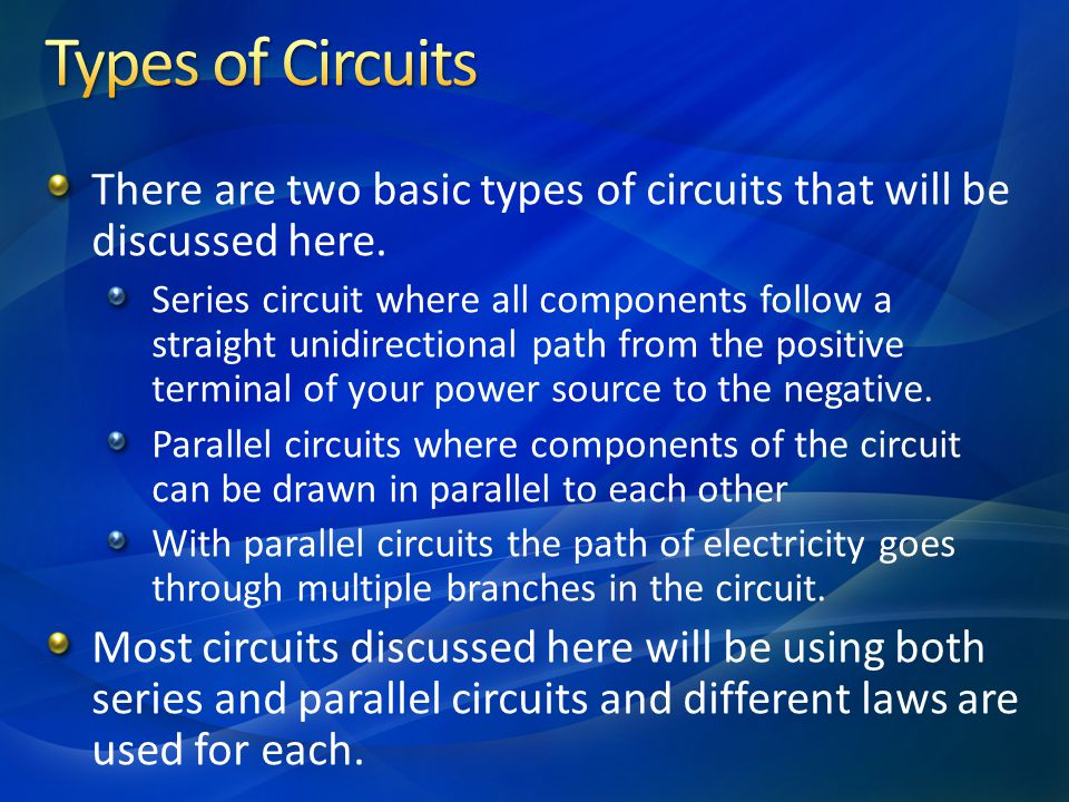 Types of Circuits There are two basic types of circuits that will be discussed here.