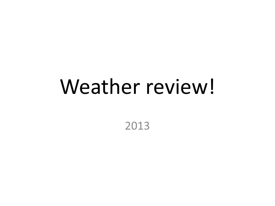 Weather review! 2013