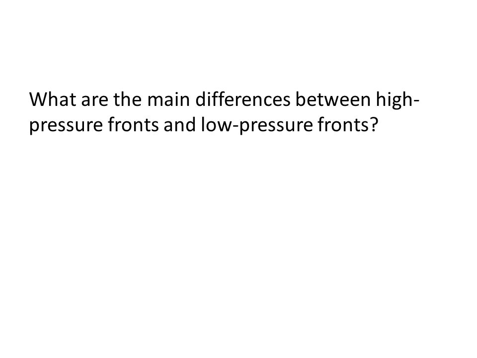 What are the main differences between high-pressure fronts and low-pressure fronts