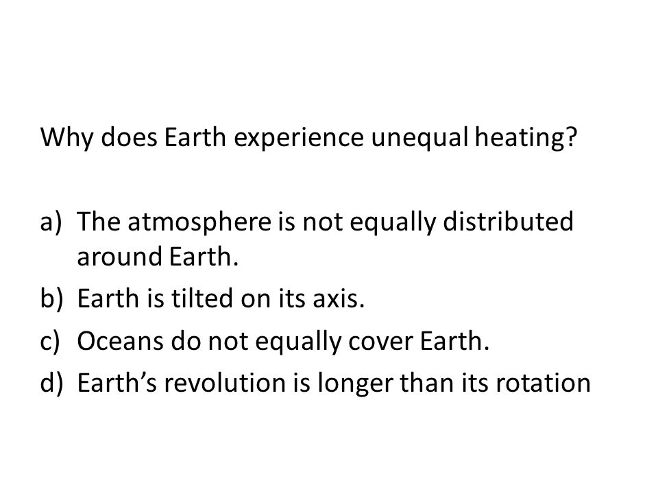 Why does Earth experience unequal heating