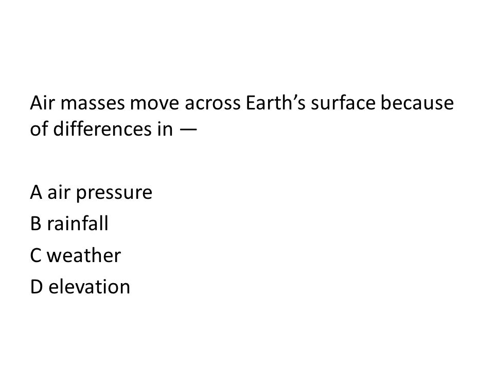 Air masses move across Earth's surface because of differences in —