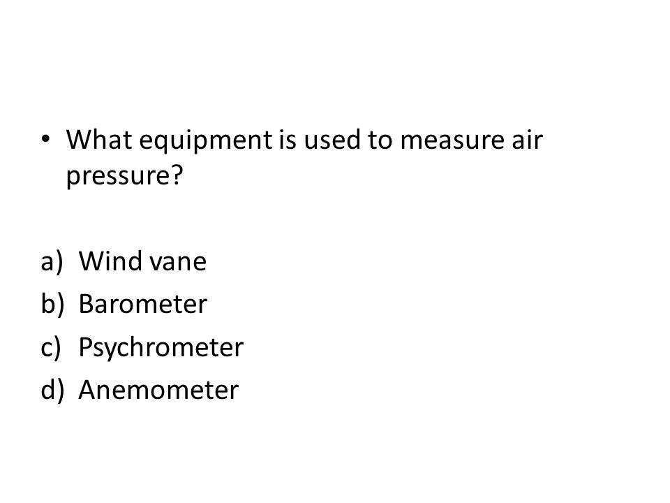 What equipment is used to measure air pressure