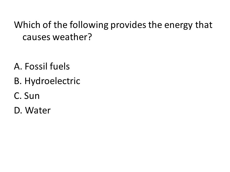 Which of the following provides the energy that causes weather. A